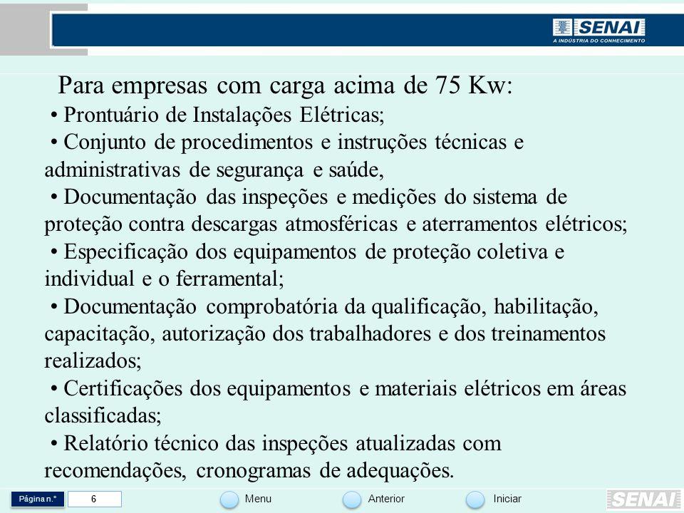 Página n.° MenuAnteriorIniciar 6 Para empresas com carga acima de 75 Kw: Prontuário de Instalações Elétricas; Conjunto de procedimentos e instruções t