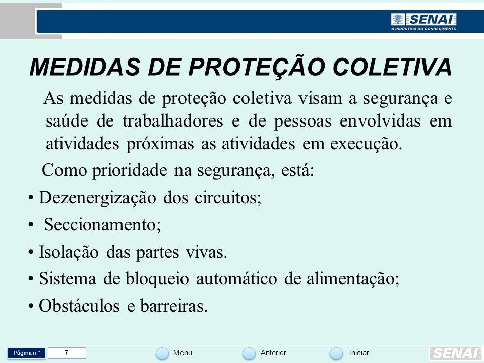 Página n.° MenuAnteriorIniciar 7 MEDIDAS DE PROTEÇÃO COLETIVA As medidas de proteção coletiva visam a segurança e saúde de trabalhadores e de pessoas