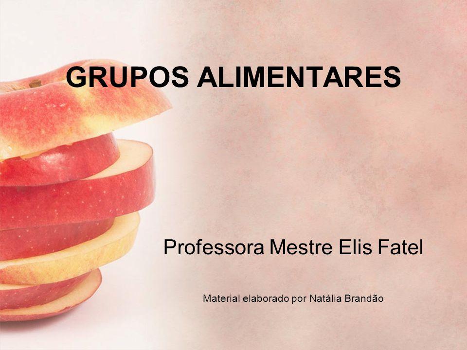GRUPOS ALIMENTARES Professora Mestre Elis Fatel Material elaborado por Natália Brandão