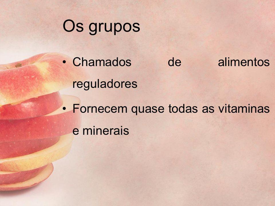 Os grupos Chamados de alimentos reguladores Fornecem quase todas as vitaminas e minerais