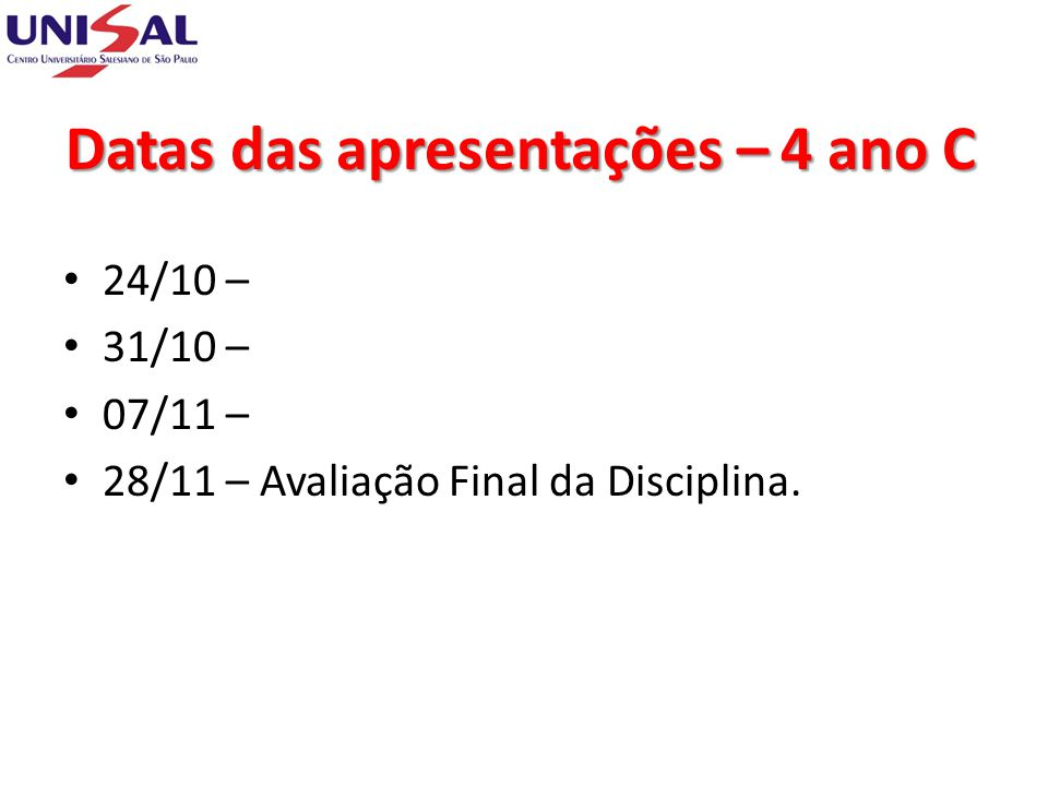 Datas das apresentações – 4 ano C 24/10 – 31/10 – 07/11 – 28/11 – Avaliação Final da Disciplina.