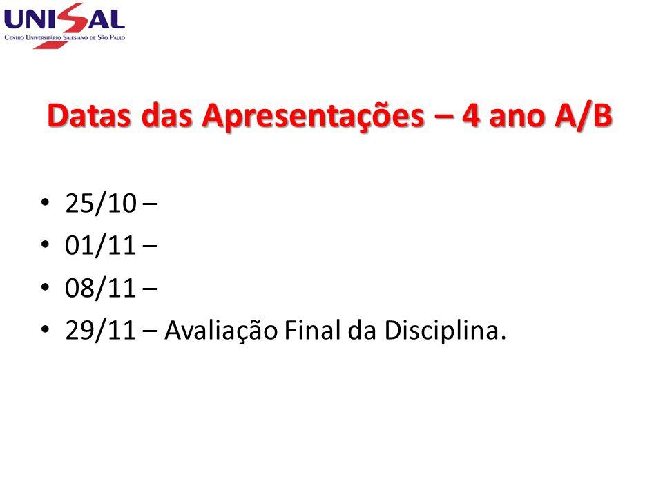Datas das Apresentações – 4 ano A/B 25/10 – 01/11 – 08/11 – 29/11 – Avaliação Final da Disciplina.