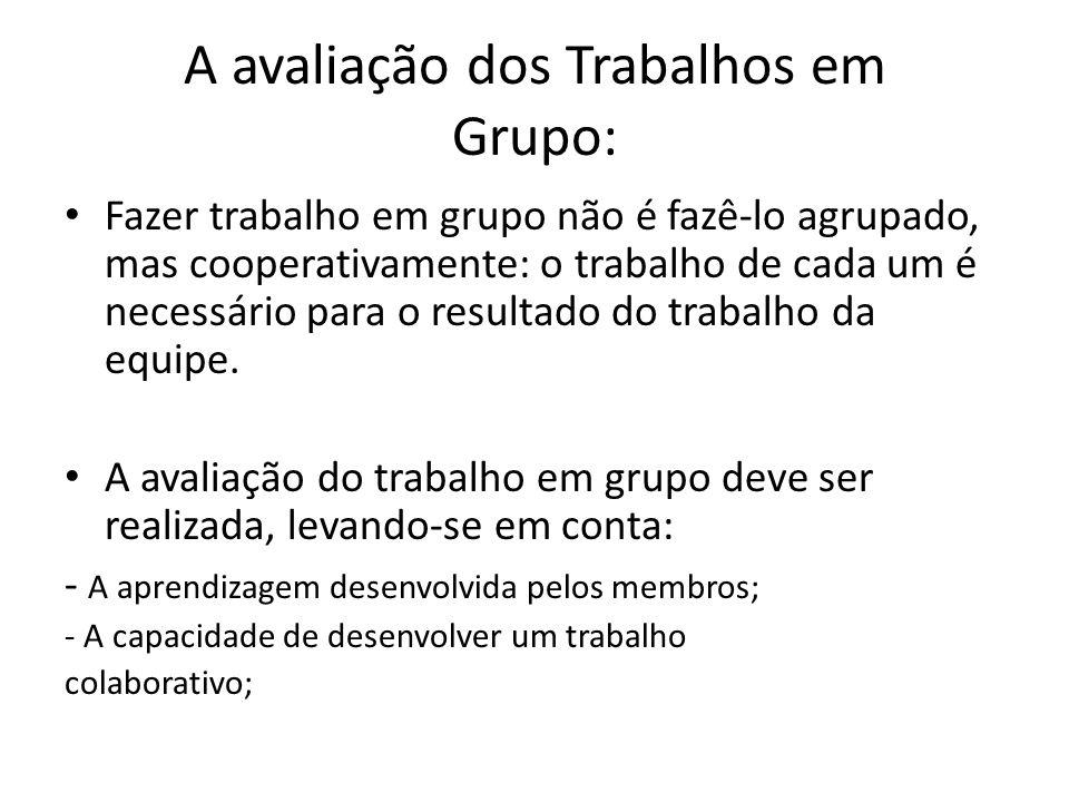 A avaliação dos Trabalhos em Grupo: Fazer trabalho em grupo não é fazê-lo agrupado, mas cooperativamente: o trabalho de cada um é necessário para o re