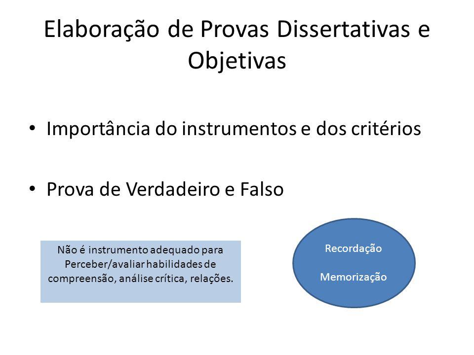 Elaboração de Provas Dissertativas e Objetivas Importância do instrumentos e dos critérios Prova de Verdadeiro e Falso Não é instrumento adequado para