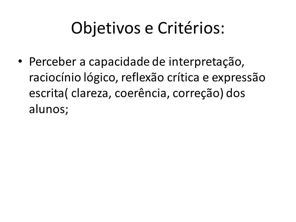 Objetivos e Critérios: Perceber a capacidade de interpretação, raciocínio lógico, reflexão crítica e expressão escrita( clareza, coerência, correção)