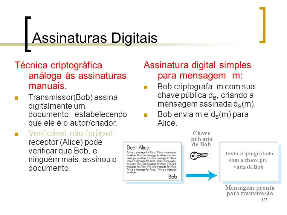 126 Assinaturas Digitais Técnica criptográfica análoga às assinaturas manuais. Transmissor(Bob) assina digitalmente um documento, estabelecendo que el