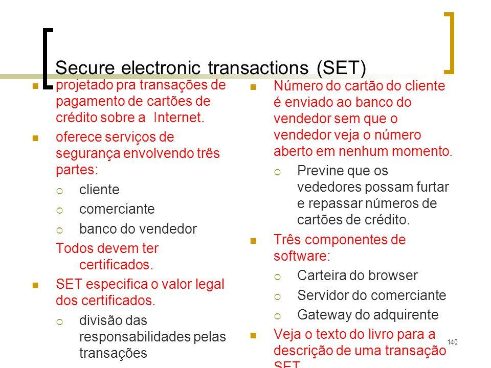 140 Secure electronic transactions (SET) projetado pra transações de pagamento de cartões de crédito sobre a Internet. oferece serviços de segurança e