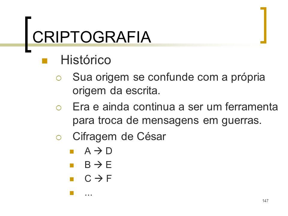 147 CRIPTOGRAFIA Histórico Sua origem se confunde com a própria origem da escrita.