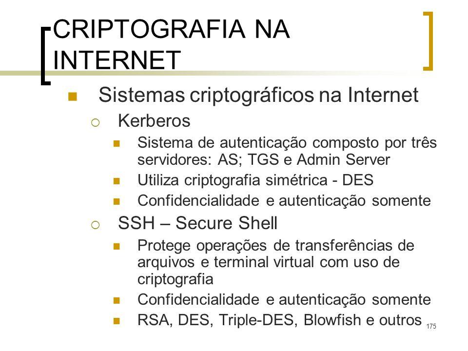 175 CRIPTOGRAFIA NA INTERNET Sistemas criptográficos na Internet Kerberos Sistema de autenticação composto por três servidores: AS; TGS e Admin Server