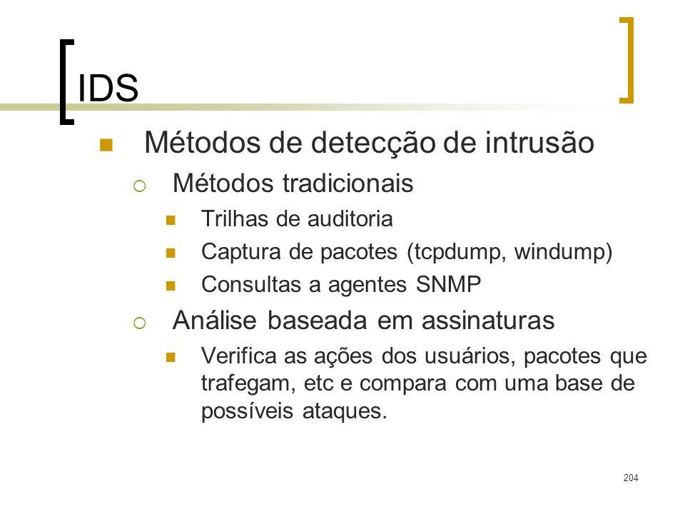 204 IDS Métodos de detecção de intrusão Métodos tradicionais Trilhas de auditoria Captura de pacotes (tcpdump, windump) Consultas a agentes SNMP Análi
