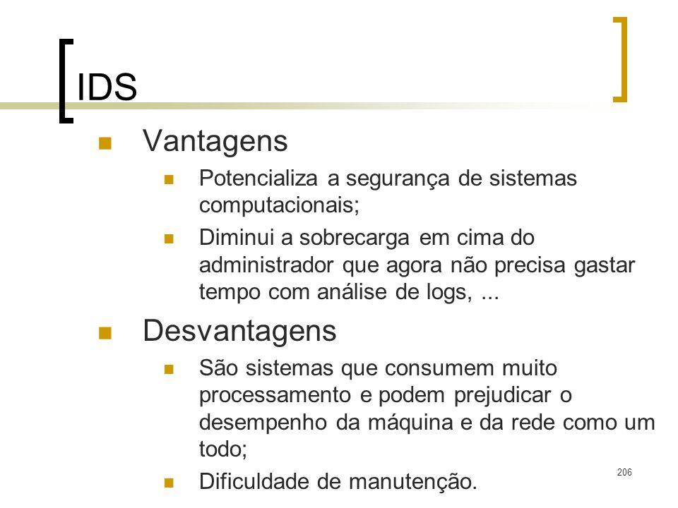 206 IDS Vantagens Potencializa a segurança de sistemas computacionais; Diminui a sobrecarga em cima do administrador que agora não precisa gastar tempo com análise de logs,...