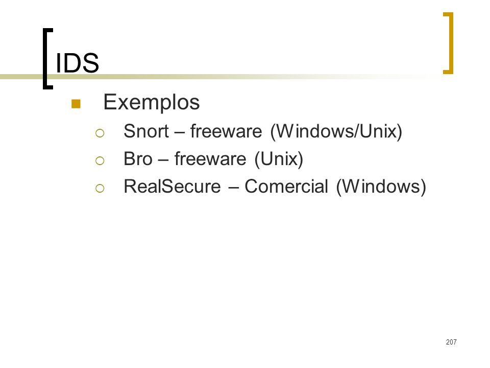 207 IDS Exemplos Snort – freeware (Windows/Unix) Bro – freeware (Unix) RealSecure – Comercial (Windows)