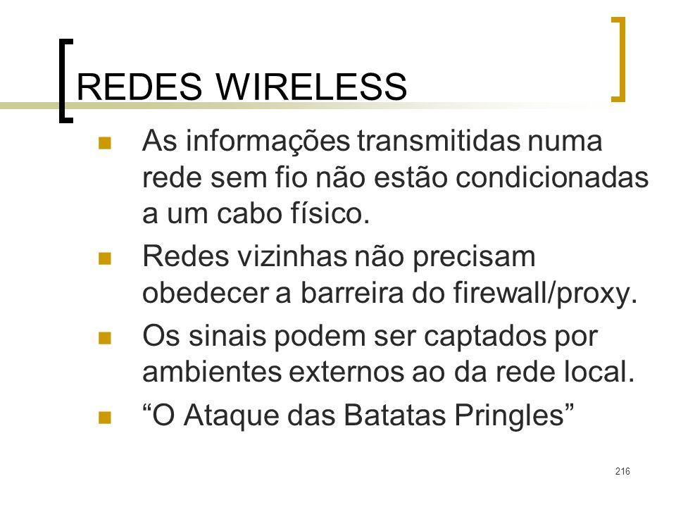 216 REDES WIRELESS As informações transmitidas numa rede sem fio não estão condicionadas a um cabo físico. Redes vizinhas não precisam obedecer a barr