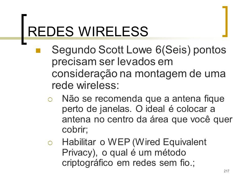 217 REDES WIRELESS Segundo Scott Lowe 6(Seis) pontos precisam ser levados em consideração na montagem de uma rede wireless: Não se recomenda que a antena fique perto de janelas.