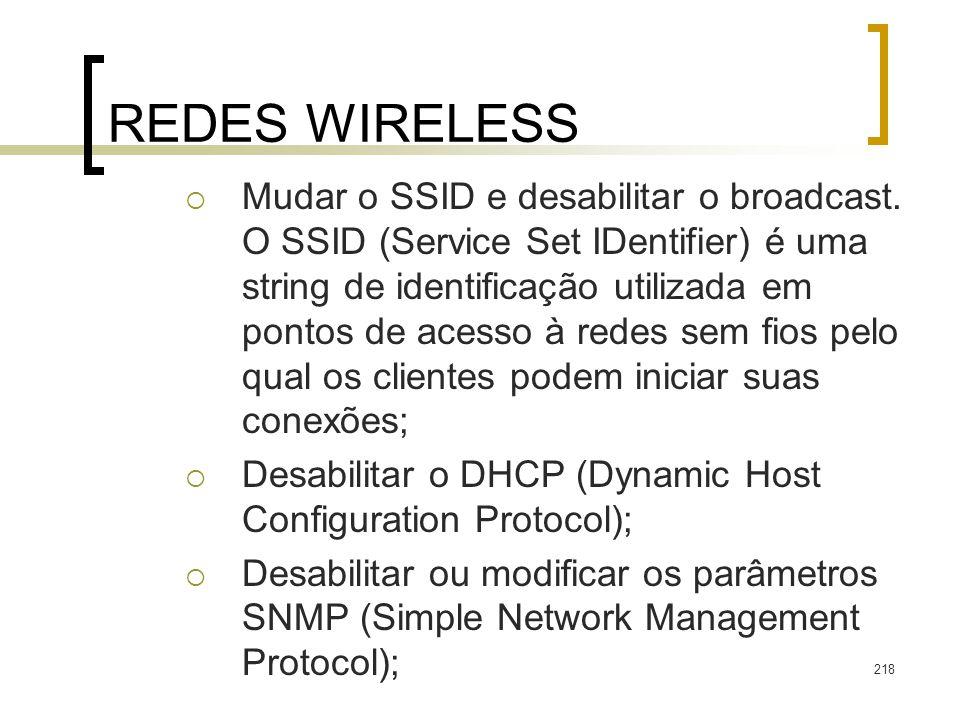 218 REDES WIRELESS Mudar o SSID e desabilitar o broadcast. O SSID (Service Set IDentifier) é uma string de identificação utilizada em pontos de acesso