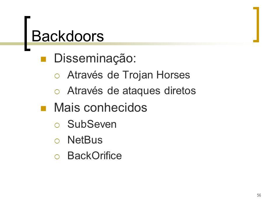 56 Backdoors Disseminação: Através de Trojan Horses Através de ataques diretos Mais conhecidos SubSeven NetBus BackOrifice