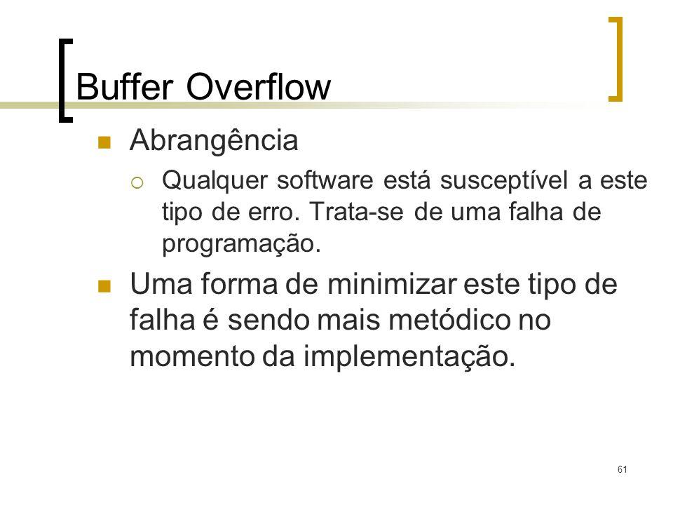 61 Buffer Overflow Abrangência Qualquer software está susceptível a este tipo de erro. Trata-se de uma falha de programação. Uma forma de minimizar es