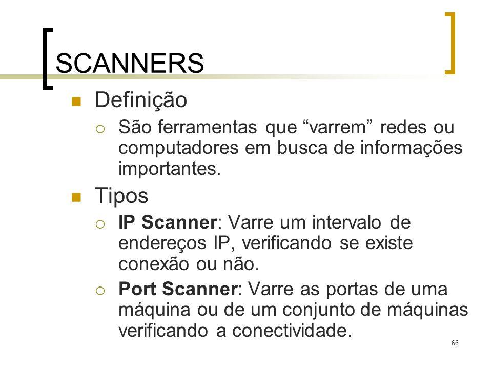 66 SCANNERS Definição São ferramentas que varrem redes ou computadores em busca de informações importantes. Tipos IP Scanner: Varre um intervalo de en