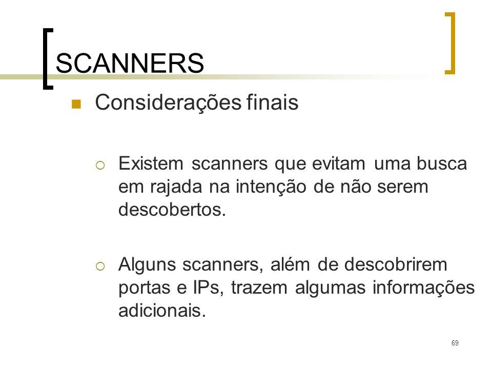 69 SCANNERS Considerações finais Existem scanners que evitam uma busca em rajada na intenção de não serem descobertos. Alguns scanners, além de descob