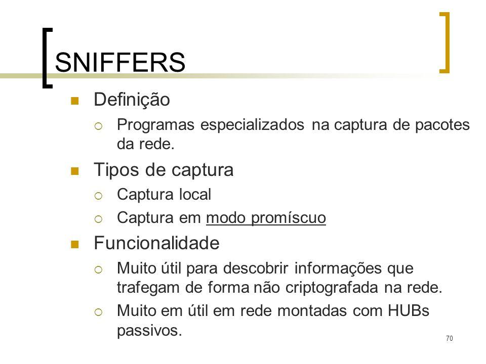 70 SNIFFERS Definição Programas especializados na captura de pacotes da rede. Tipos de captura Captura local Captura em modo promíscuo Funcionalidade