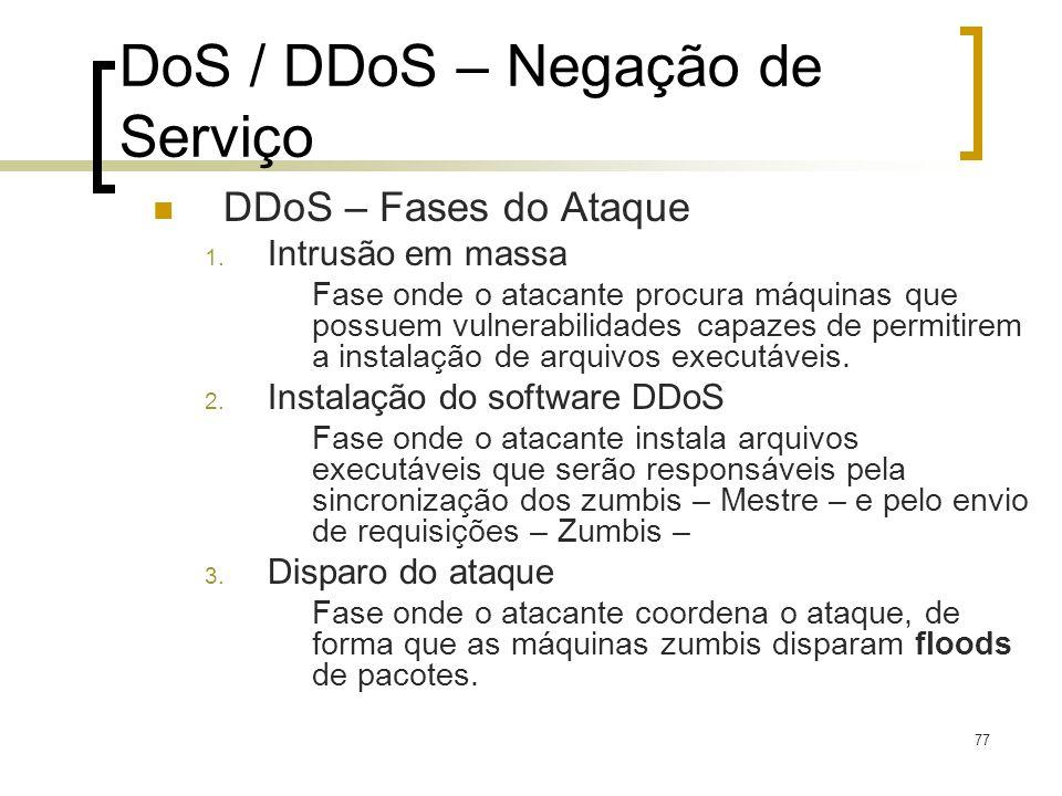 77 DoS / DDoS – Negação de Serviço DDoS – Fases do Ataque 1. Intrusão em massa Fase onde o atacante procura máquinas que possuem vulnerabilidades capa