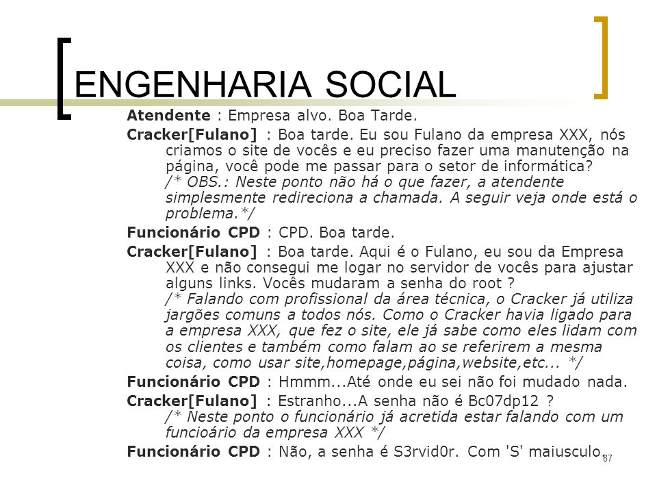 87 ENGENHARIA SOCIAL Atendente : Empresa alvo.Boa Tarde.