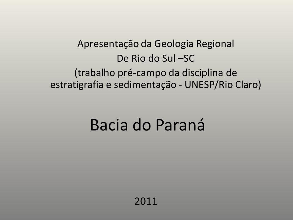 Bacia do Paraná Apresentação da Geologia Regional De Rio do Sul –SC (trabalho pré-campo da disciplina de estratigrafia e sedimentação - UNESP/Rio Clar