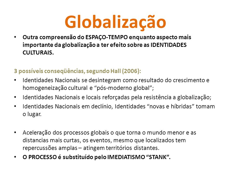 Globalização Outra compreensão do ESPAÇO-TEMPO enquanto aspecto mais importante da globalização a ter efeito sobre as IDENTIDADES CULTURAIS. 3 possíve