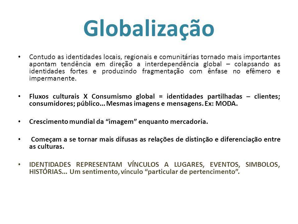 Globalização Contudo as identidades locais, regionais e comunitárias tornado mais importantes apontam tendência em direção a interdependência global –