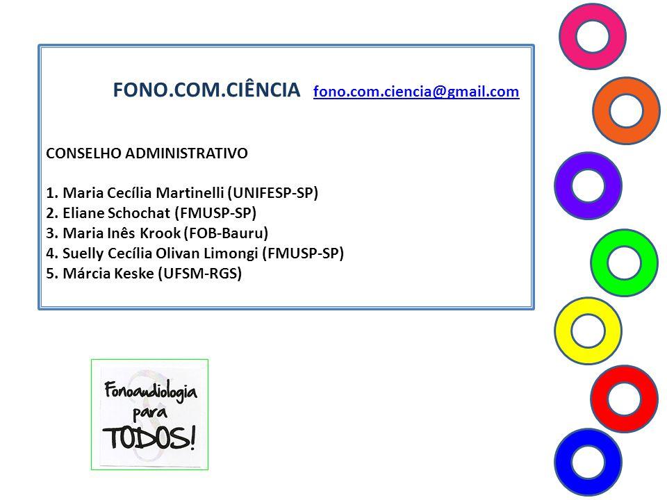 FONO.COM.CIÊNCIA fono.com.ciencia@gmail.com fono.com.ciencia@gmail.com CONSELHO ADMINISTRATIVO 1. Maria Cecília Martinelli (UNIFESP-SP) 2. Eliane Scho