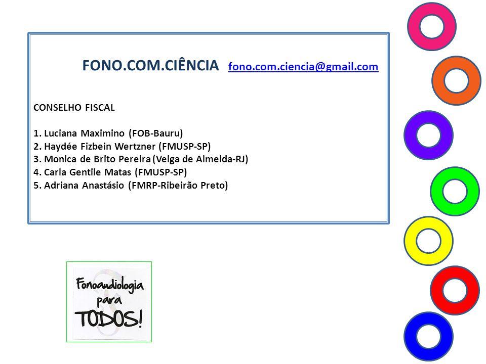 FONO.COM.CIÊNCIA fono.com.ciencia@gmail.com fono.com.ciencia@gmail.com CONSELHO FISCAL 1. Luciana Maximino (FOB-Bauru) 2. Haydée Fizbein Wertzner (FMU