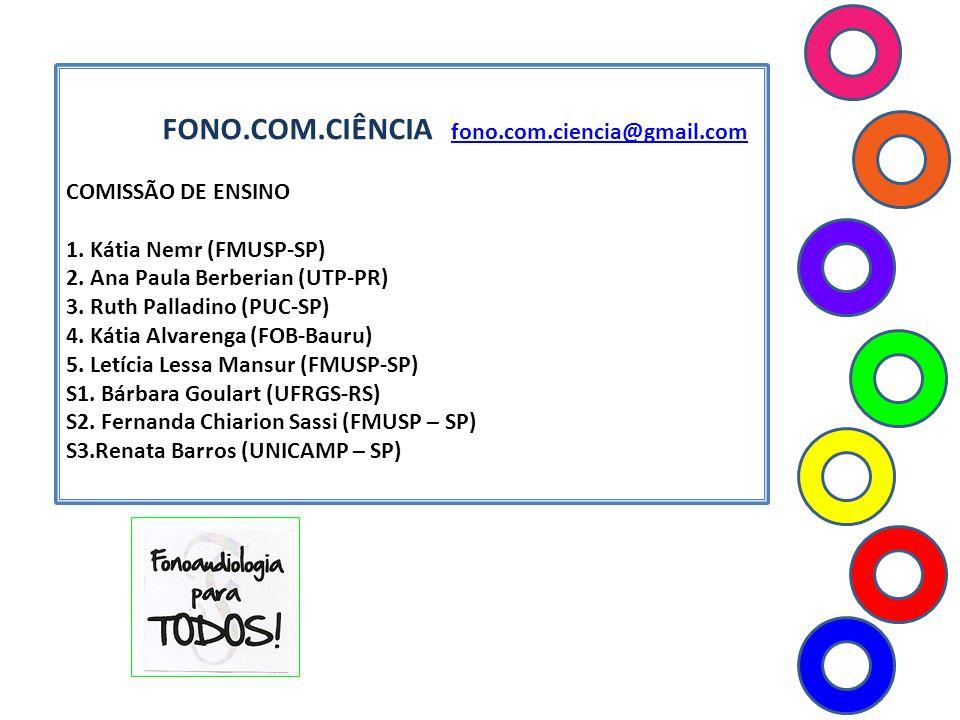 FONO.COM.CIÊNCIA fono.com.ciencia@gmail.com fono.com.ciencia@gmail.com COMISSÃO DE ENSINO 1. Kátia Nemr (FMUSP-SP) 2. Ana Paula Berberian (UTP-PR) 3.