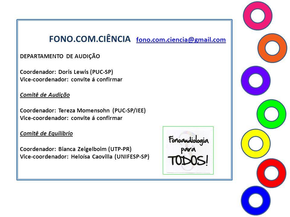 FONO.COM.CIÊNCIA fono.com.ciencia@gmail.com fono.com.ciencia@gmail.com DEPARTAMENTO DE AUDIÇÃO Coordenador: Doris Lewis (PUC-SP) Vice-coordenador: con
