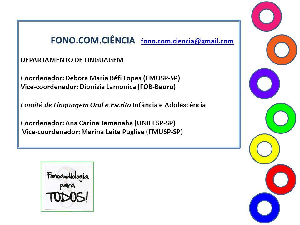 FONO.COM.CIÊNCIA fono.com.ciencia@gmail.com fono.com.ciencia@gmail.com DEPARTAMENTO DE LINGUAGEM Coordenador: Debora Maria Béfi Lopes (FMUSP-SP) Vice-