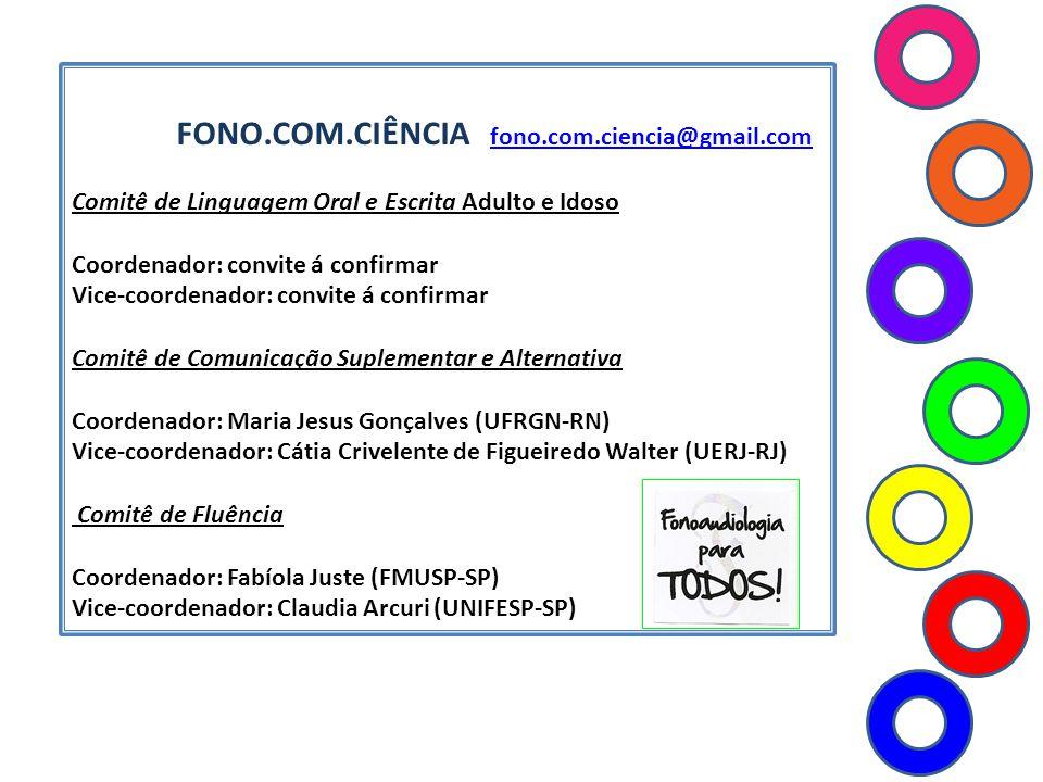 FONO.COM.CIÊNCIA fono.com.ciencia@gmail.com fono.com.ciencia@gmail.com Comitê de Linguagem Oral e Escrita Adulto e Idoso Coordenador: convite á confir