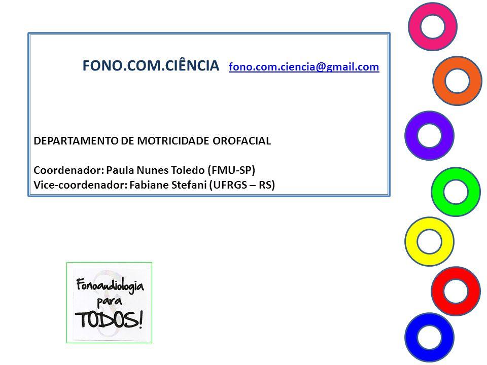 FONO.COM.CIÊNCIA fono.com.ciencia@gmail.com fono.com.ciencia@gmail.com DEPARTAMENTO DE MOTRICIDADE OROFACIAL Coordenador: Paula Nunes Toledo (FMU-SP)