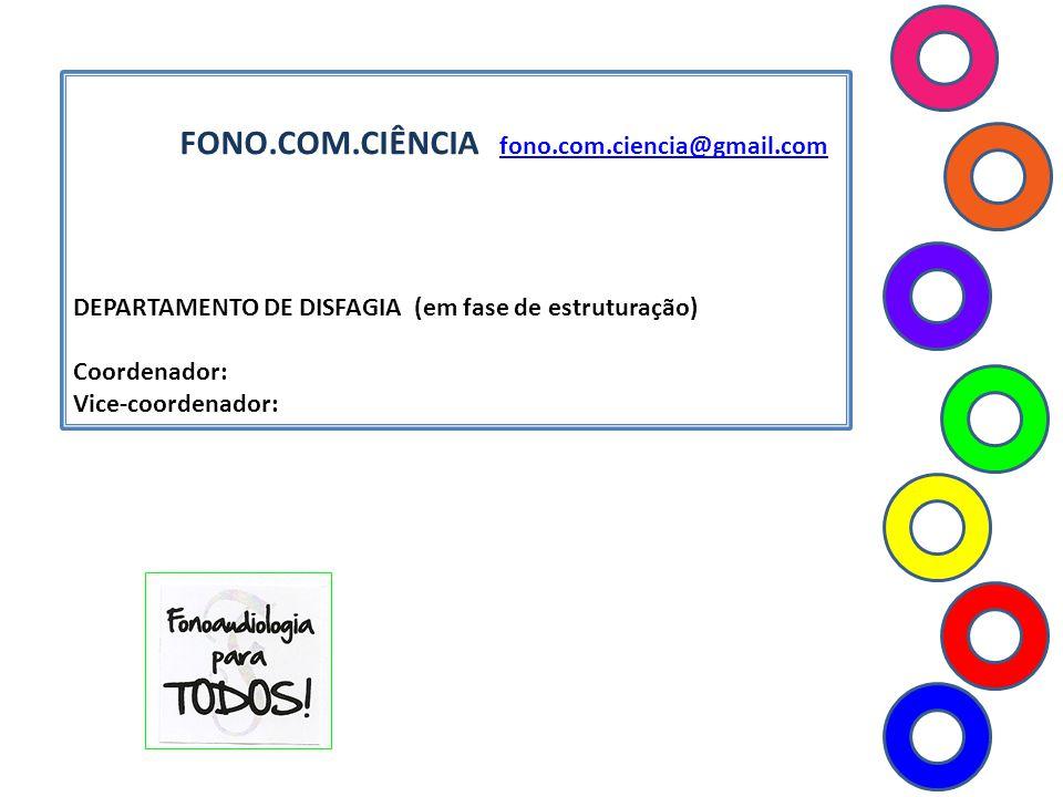 FONO.COM.CIÊNCIA fono.com.ciencia@gmail.com fono.com.ciencia@gmail.com DEPARTAMENTO DE DISFAGIA (em fase de estruturação) Coordenador: Vice-coordenado
