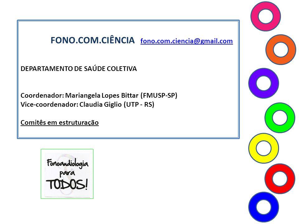 FONO.COM.CIÊNCIA fono.com.ciencia@gmail.com fono.com.ciencia@gmail.com DEPARTAMENTO DE SAÚDE COLETIVA Coordenador: Mariangela Lopes Bittar (FMUSP-SP)