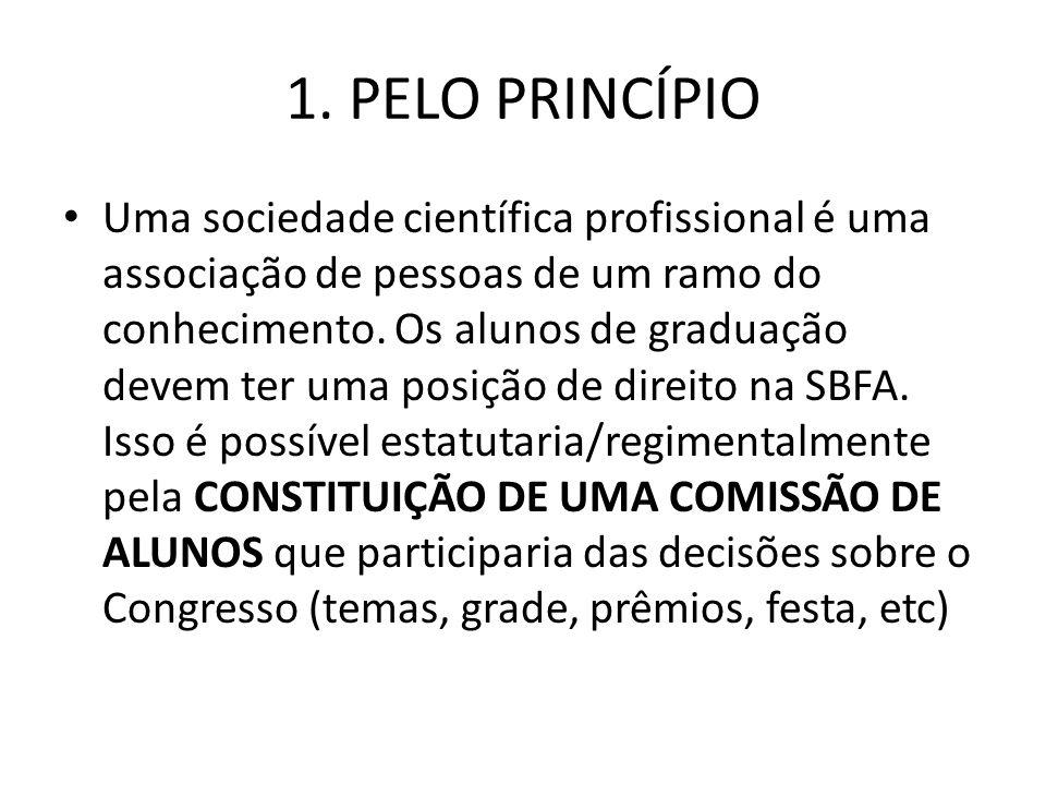 1. PELO PRINCÍPIO Uma sociedade científica profissional é uma associação de pessoas de um ramo do conhecimento. Os alunos de graduação devem ter uma p