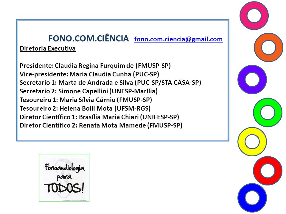 FONO.COM.CIÊNCIA fono.com.ciencia@gmail.com fono.com.ciencia@gmail.com DEPARTAMENTO DE SAÚDE COLETIVA Coordenador: Mariangela Lopes Bittar (FMUSP-SP) Vice-coordenador: Claudia Giglio (UTP - RS) Comitês em estruturação