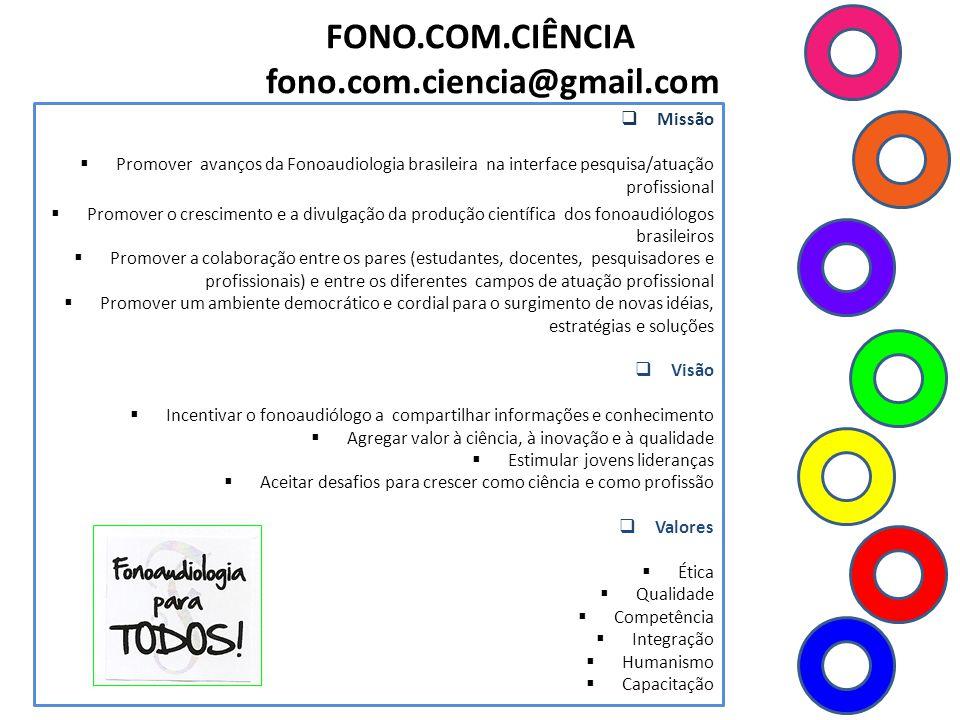 FONO.COM.CIÊNCIA fono.com.ciencia@gmail.com Missão Promover avanços da Fonoaudiologia brasileira na interface pesquisa/atuação profissional Promover o