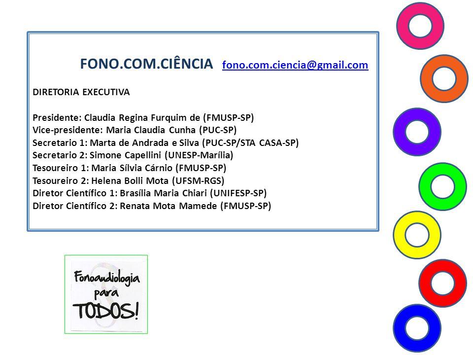 FONO.COM.CIÊNCIA fono.com.ciencia@gmail.com fono.com.ciencia@gmail.com DIRETORIA EXECUTIVA Presidente: Claudia Regina Furquim de (FMUSP-SP) Vice-presi