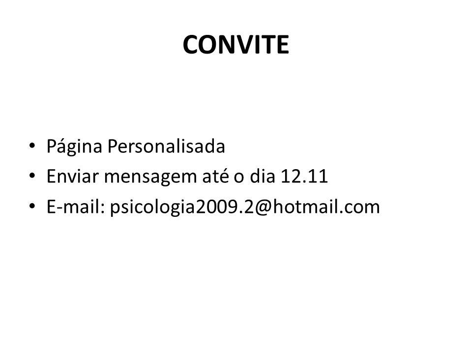 CONVITE Página Personalisada Enviar mensagem até o dia 12.11 E-mail: psicologia2009.2@hotmail.com