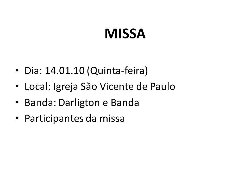 MISSA Dia: 14.01.10 (Quinta-feira) Local: Igreja São Vicente de Paulo Banda: Darligton e Banda Participantes da missa