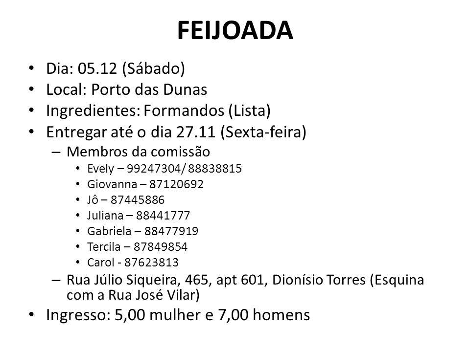 FEIJOADA Dia: 05.12 (Sábado) Local: Porto das Dunas Ingredientes: Formandos (Lista) Entregar até o dia 27.11 (Sexta-feira) – Membros da comissão Evely