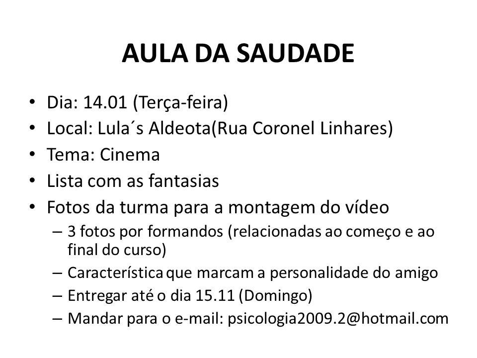 AULA DA SAUDADE Dia: 14.01 (Terça-feira) Local: Lula´s Aldeota(Rua Coronel Linhares) Tema: Cinema Lista com as fantasias Fotos da turma para a montage