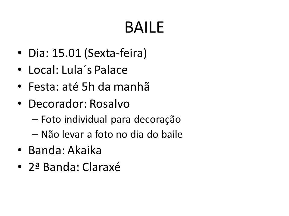 BAILE Dia: 15.01 (Sexta-feira) Local: Lula´s Palace Festa: até 5h da manhã Decorador: Rosalvo – Foto individual para decoração – Não levar a foto no d