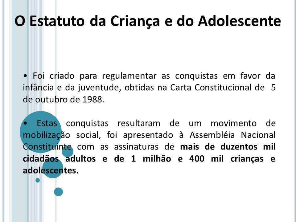 O Estatuto da Criança e do Adolescente Foi criado para regulamentar as conquistas em favor da infância e da juventude, obtidas na Carta Constitucional de 5 de outubro de 1988.