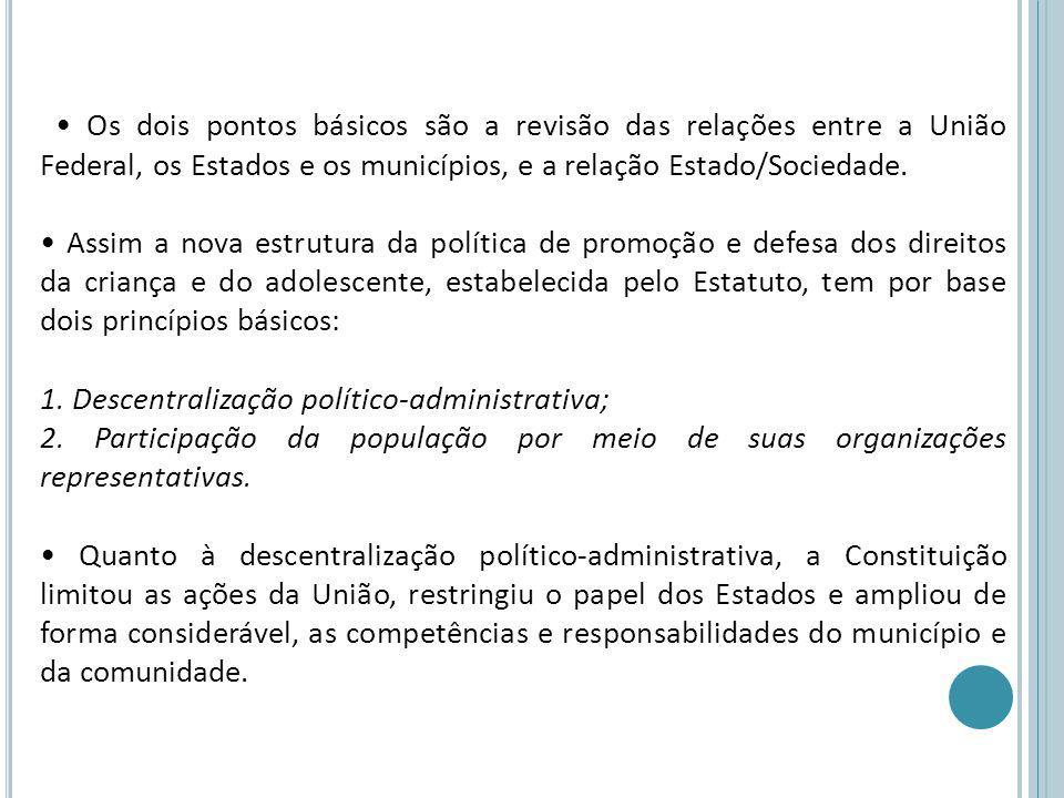 Os dois pontos básicos são a revisão das relações entre a União Federal, os Estados e os municípios, e a relação Estado/Sociedade. Assim a nova estrut