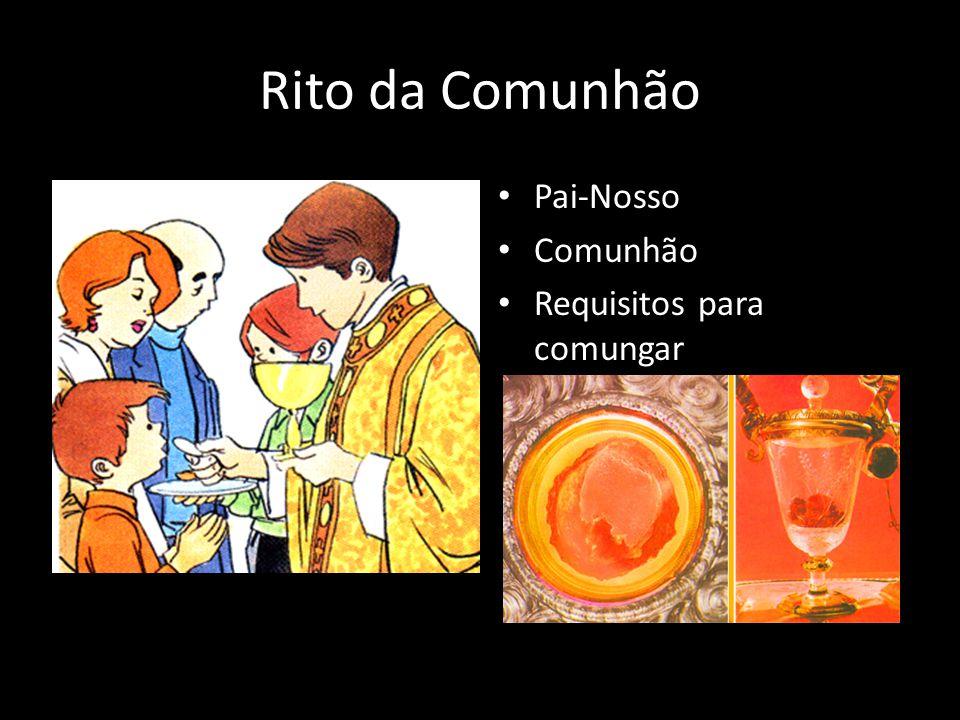 Rito da Comunhão Pai-Nosso Comunhão Requisitos para comungar